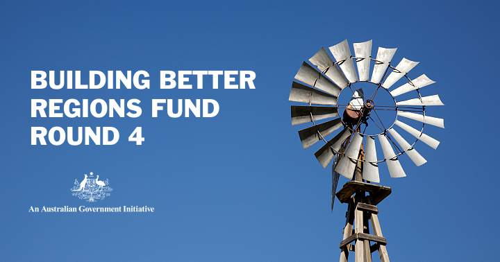 Round 4 of the Building Better Regions Fund announced - Applications close 19 December
